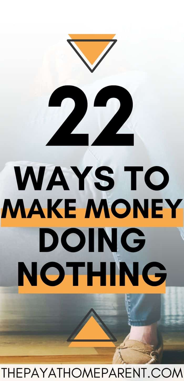 22 Ways to Make Money Doing Nothing